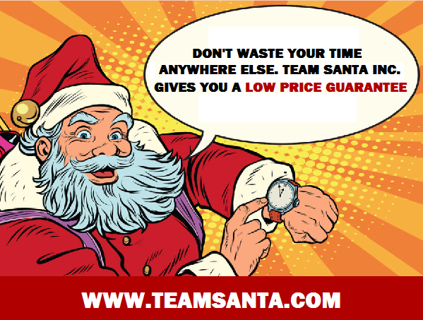 Insane Pricing That You Have Come To Expect From Team Santa Inc. Low Price Guarantee Version 2.0 Has Been Released